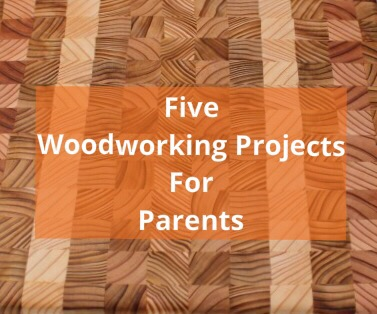 5 Simple Woodworking Projects For Parents From Acacia To Zelkova